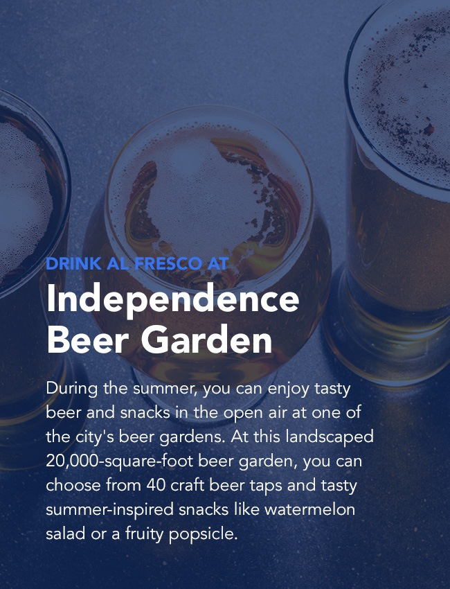 Enjoy a beer at Independence beer garden