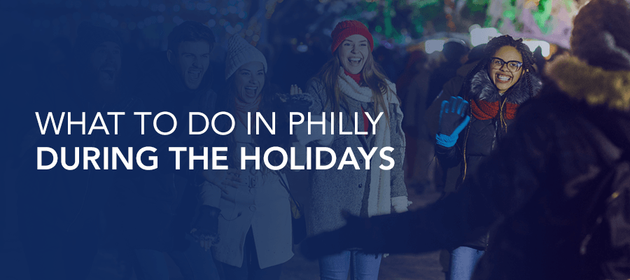 What to do in Philly during the holidays