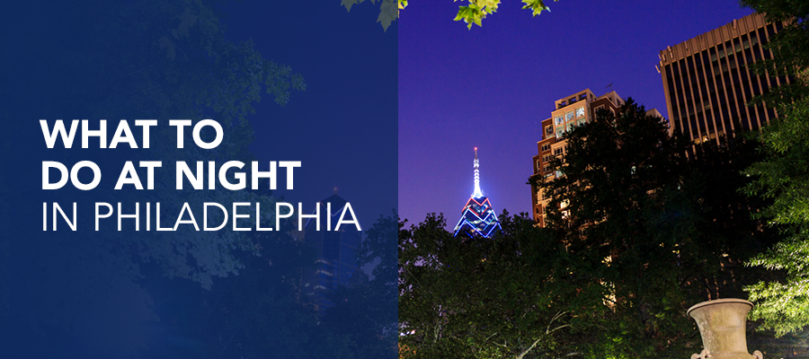 What to Do at Night in Philly